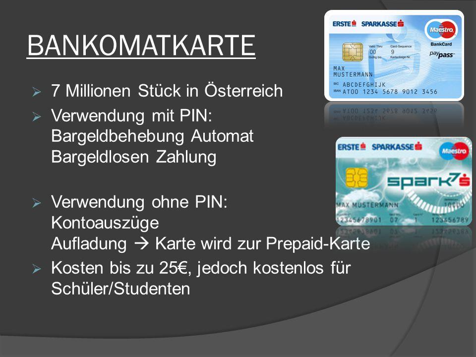 BANKOMATKARTE  7 Millionen Stück in Österreich  Verwendung mit PIN: Bargeldbehebung Automat Bargeldlosen Zahlung  Verwendung ohne PIN: Kontoauszüge