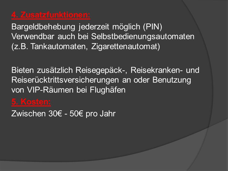 4. Zusatzfunktionen: Bargeldbehebung jederzeit möglich (PIN) Verwendbar auch bei Selbstbedienungsautomaten (z.B. Tankautomaten, Zigarettenautomat) Bie