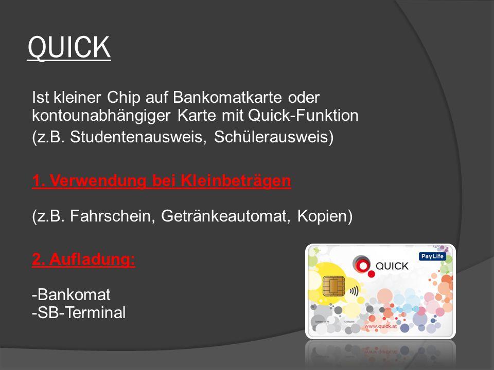 QUICK Ist kleiner Chip auf Bankomatkarte oder kontounabhängiger Karte mit Quick-Funktion (z.B. Studentenausweis, Schülerausweis) 1. Verwendung bei Kle