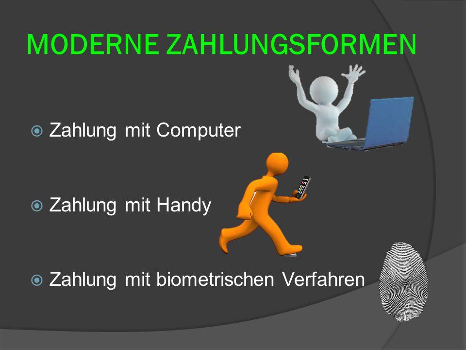 MODERNE ZAHLUNGSFORMEN  Zahlung mit Computer  Zahlung mit Handy  Zahlung mit biometrischen Verfahren