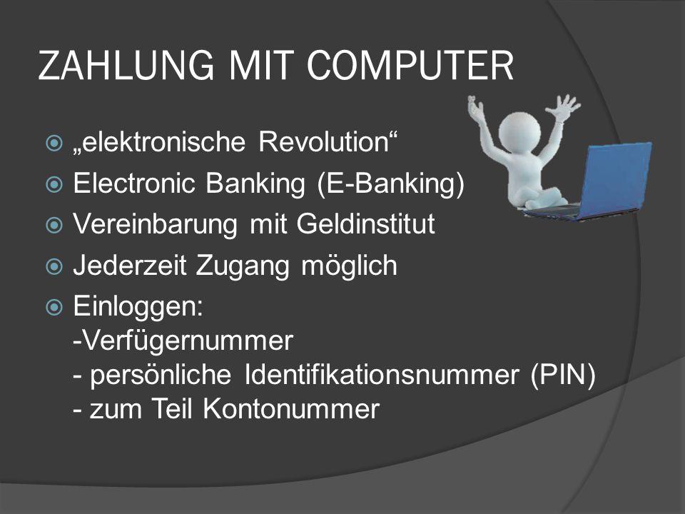 """ZAHLUNG MIT COMPUTER  """"elektronische Revolution""""  Electronic Banking (E-Banking)  Vereinbarung mit Geldinstitut  Jederzeit Zugang möglich  Einlog"""