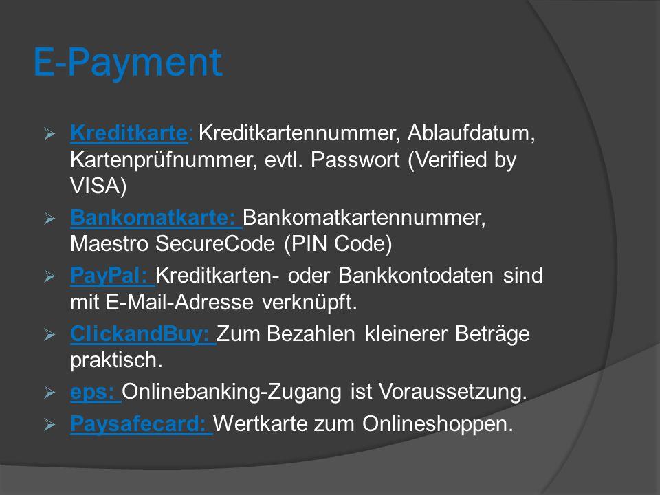 E-Payment  Kreditkarte: Kreditkartennummer, Ablaufdatum, Kartenprüfnummer, evtl. Passwort (Verified by VISA)  Bankomatkarte: Bankomatkartennummer, M
