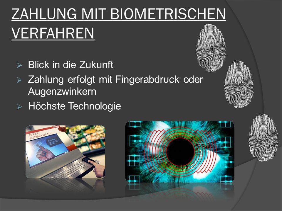 ZAHLUNG MIT BIOMETRISCHEN VERFAHREN  Blick in die Zukunft  Zahlung erfolgt mit Fingerabdruck oder Augenzwinkern  Höchste Technologie