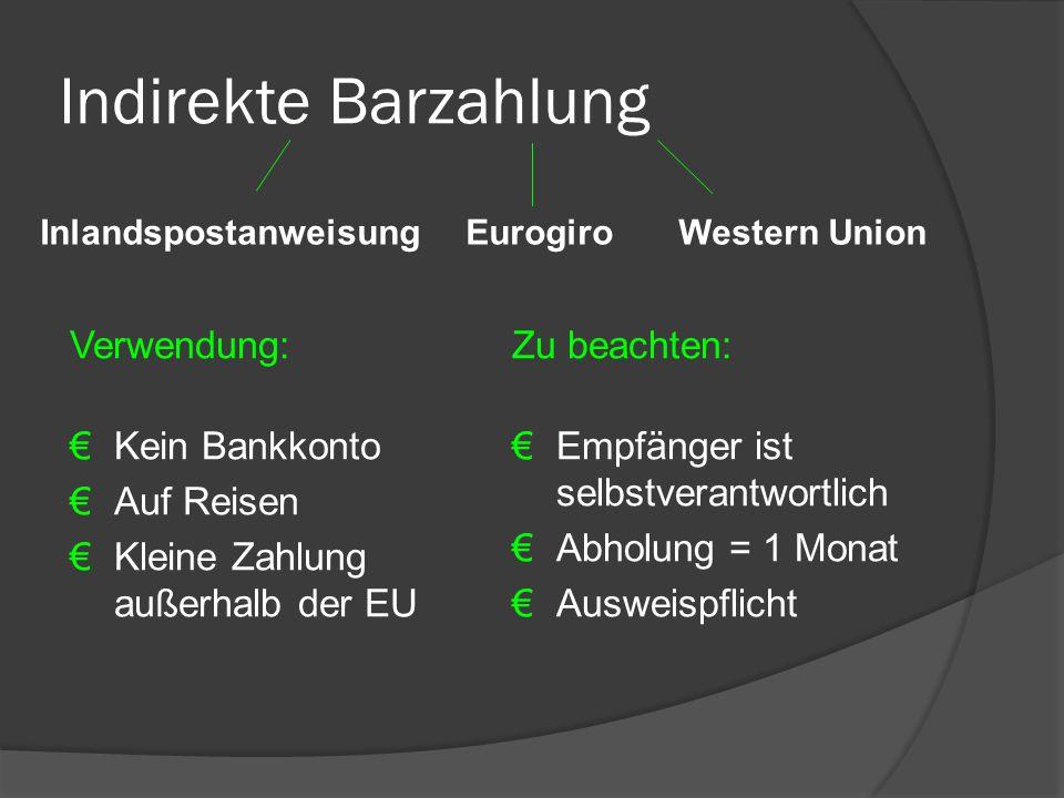 Indirekte Barzahlung Verwendung: €Kein Bankkonto €Auf Reisen €Kleine Zahlung außerhalb der EU Zu beachten: €Empfänger ist selbstverantwortlich €Abholu