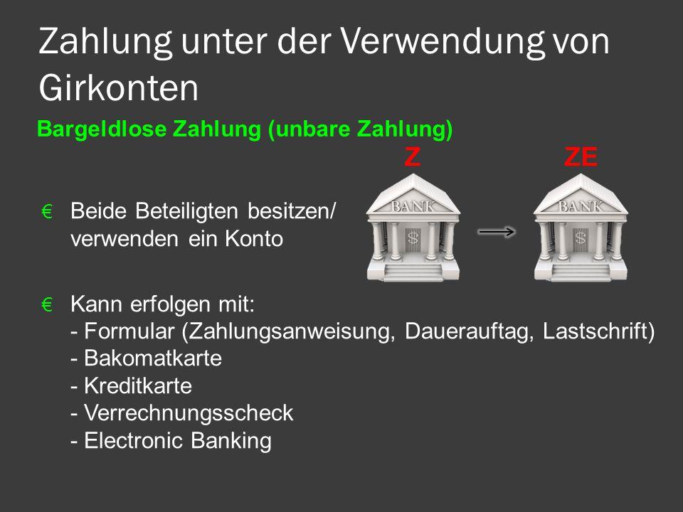 Zahlung unter der Verwendung von Girkonten Bargeldlose Zahlung (unbare Zahlung) € Beide Beteiligten besitzen/ verwenden ein Konto € Kann erfolgen mit: