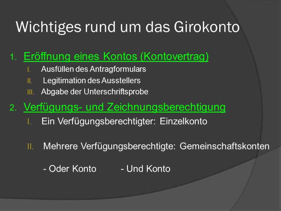 Wichtiges rund um das Girokonto 1. Eröffnung eines Kontos (Kontovertrag) I. Ausfüllen des Antragformulars II. Legitimation des Ausstellers III. Abgabe