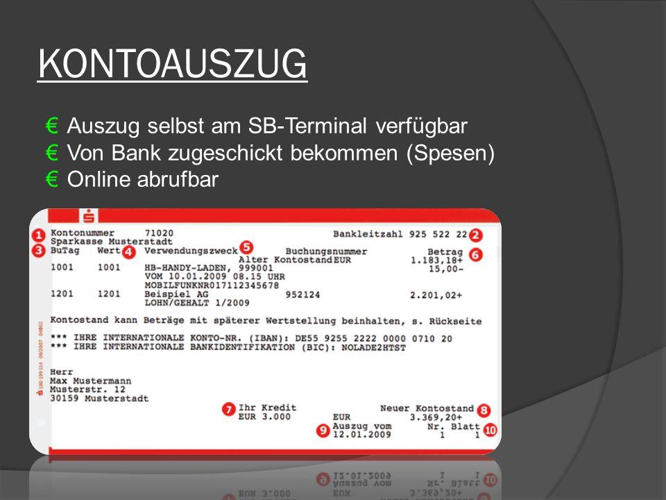 KONTOAUSZUG €Auszug selbst am SB-Terminal verfügbar €Von Bank zugeschickt bekommen (Spesen) €Online abrufbar