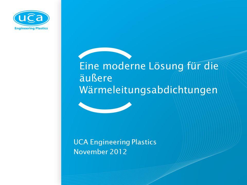 Eine moderne Lösung für die äußere Wärmeleitungsabdichtungen UCA Engineering Plastics November 2012