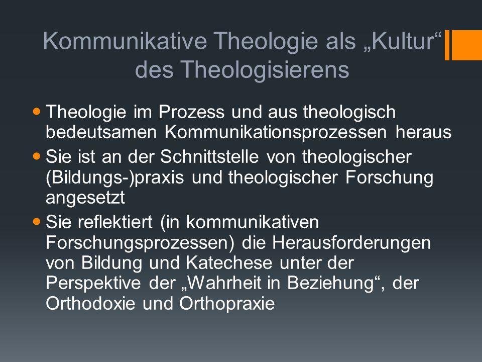 """Kommunikative Theologie als """"Kultur"""" des Theologisierens Theologie im Prozess und aus theologisch bedeutsamen Kommunikationsprozessen heraus Sie ist a"""