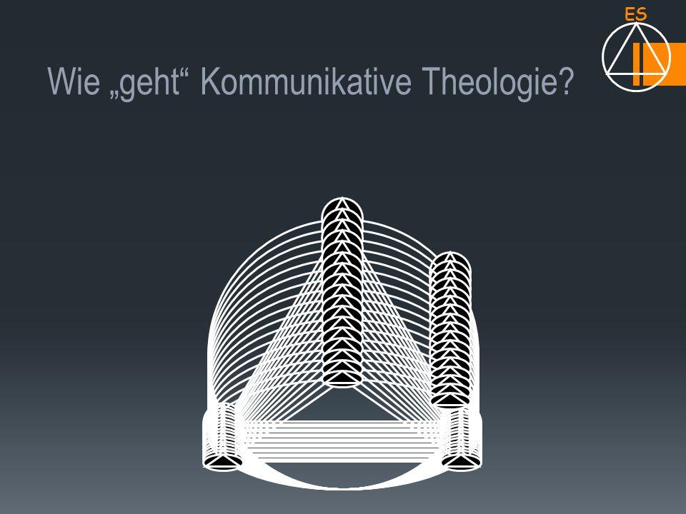 "Wie ""geht"" Kommunikative Theologie? ES"