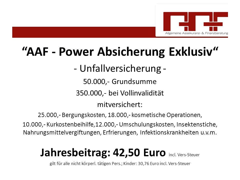 """""""AAF - Power Absicherung Exklusiv"""" - Unfallversicherung - 50.000,- Grundsumme 350.000,- bei Vollinvalidität mitversichert: 25.000,- Bergungskosten, 18"""