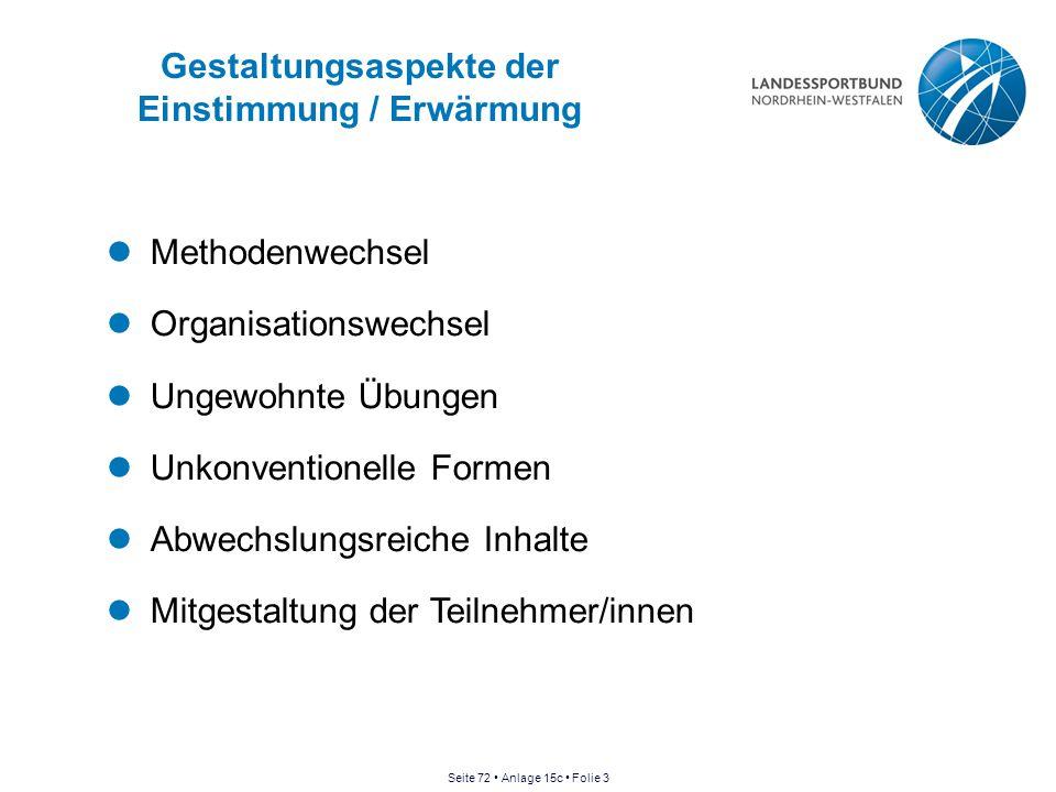 Gestaltungsaspekte der Einstimmung / Erwärmung Methodenwechsel Organisationswechsel Ungewohnte Übungen Unkonventionelle Formen Abwechslungsreiche Inha