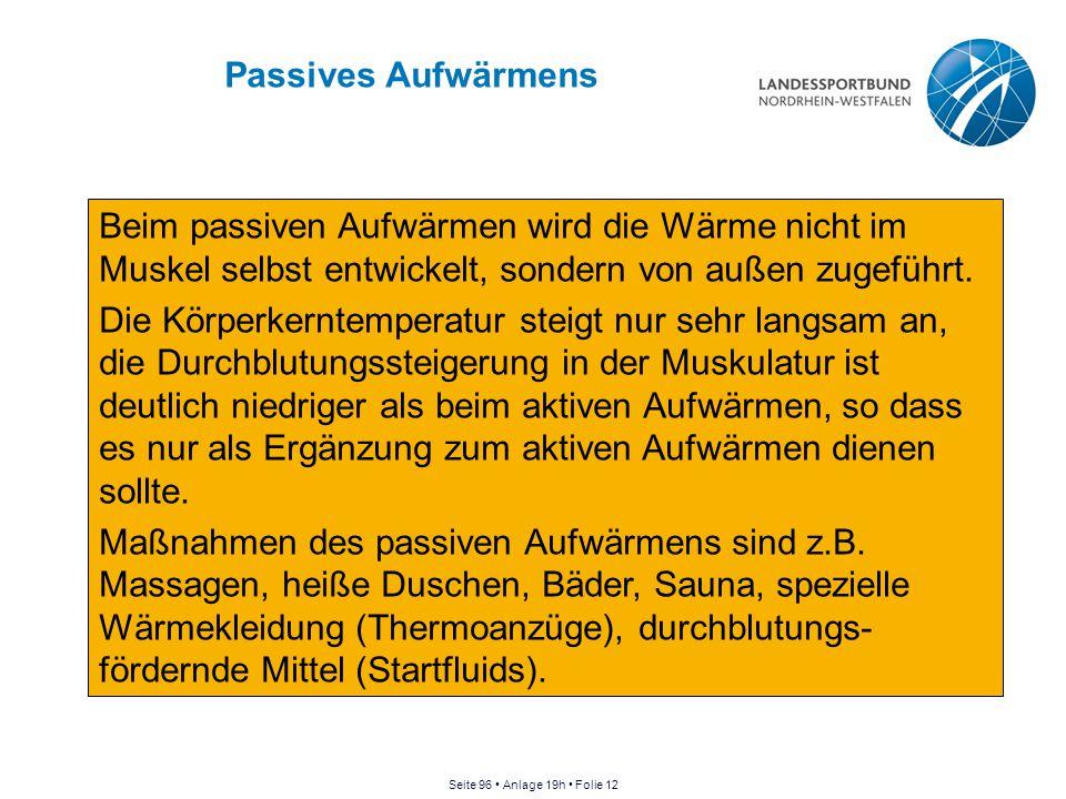 Passives Aufwärmens Beim passiven Aufwärmen wird die Wärme nicht im Muskel selbst entwickelt, sondern von außen zugeführt. Die Körperkerntemperatur st