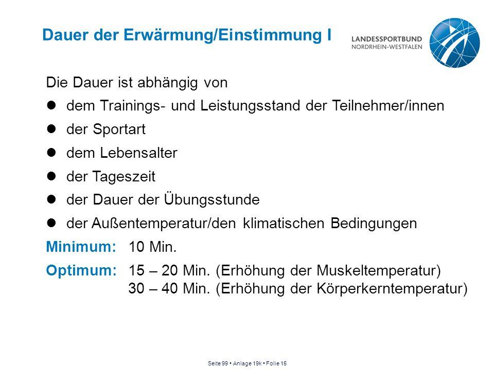 Dauer der Erwärmung/Einstimmung I Die Dauer ist abhängig von dem Trainings- und Leistungsstand der Teilnehmer/innen der Sportart dem Lebensalter der T