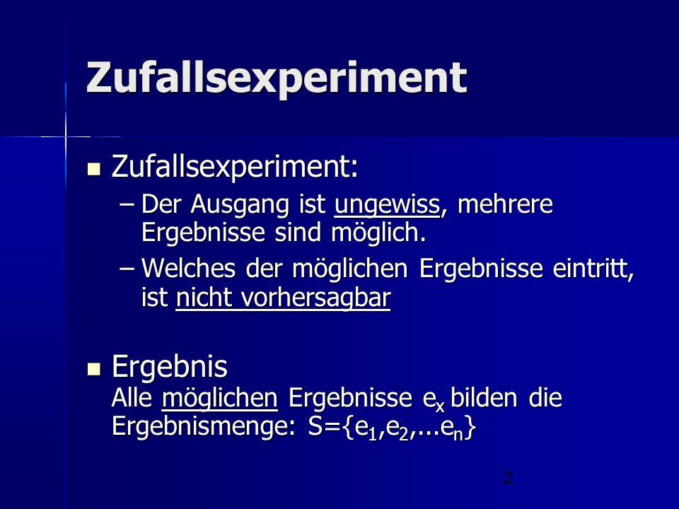 2 Zufallsexperiment Zufallsexperiment: Zufallsexperiment: –Der Ausgang ist ungewiss, mehrere Ergebnisse sind möglich. –Welches der möglichen Ergebniss