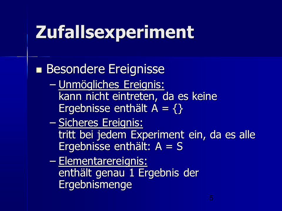 5 Zufallsexperiment Besondere Ereignisse Besondere Ereignisse –Unmögliches Ereignis: kann nicht eintreten, da es keine Ergebnisse enthält A = {} –Sich