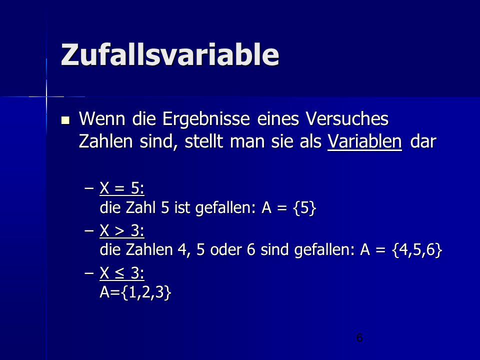 6 Zufallsvariable Wenn die Ergebnisse eines Versuches Zahlen sind, stellt man sie als Variablen dar Wenn die Ergebnisse eines Versuches Zahlen sind, s