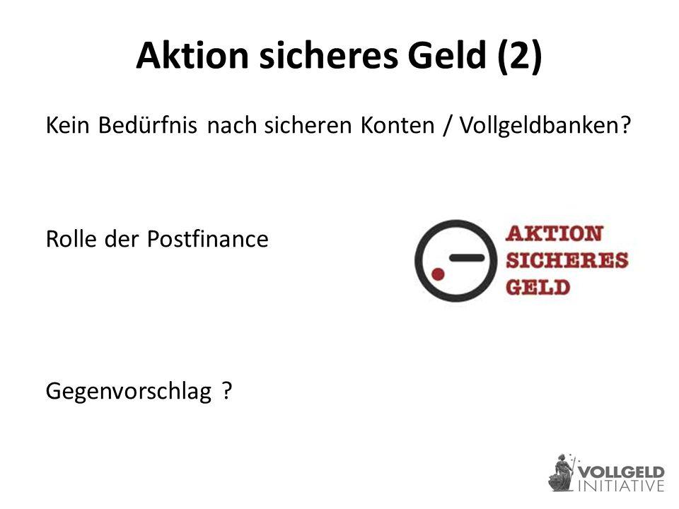 Aktion sicheres Geld (2) Kein Bedürfnis nach sicheren Konten / Vollgeldbanken.