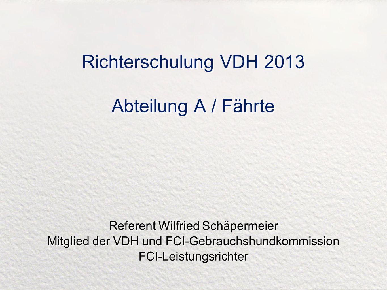 Richterschulung VDH 2013 Abteilung A / Fährte Referent Wilfried Schäpermeier Mitglied der VDH und FCI-Gebrauchshundkommission FCI-Leistungsrichter Ref