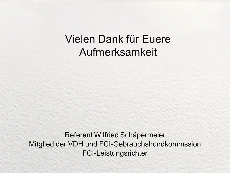 Vielen Dank für Euere Aufmerksamkeit Referent Wilfried Schäpermeier Mitglied der VDH und FCI-Gebrauchshundkommssion FCI-Leistungsrichter Referent Wilf