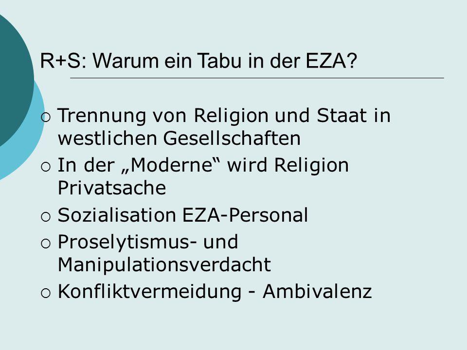 """R+S: Warum ein Tabu in der EZA?  Trennung von Religion und Staat in westlichen Gesellschaften  In der """"Moderne"""" wird Religion Privatsache  Sozialis"""