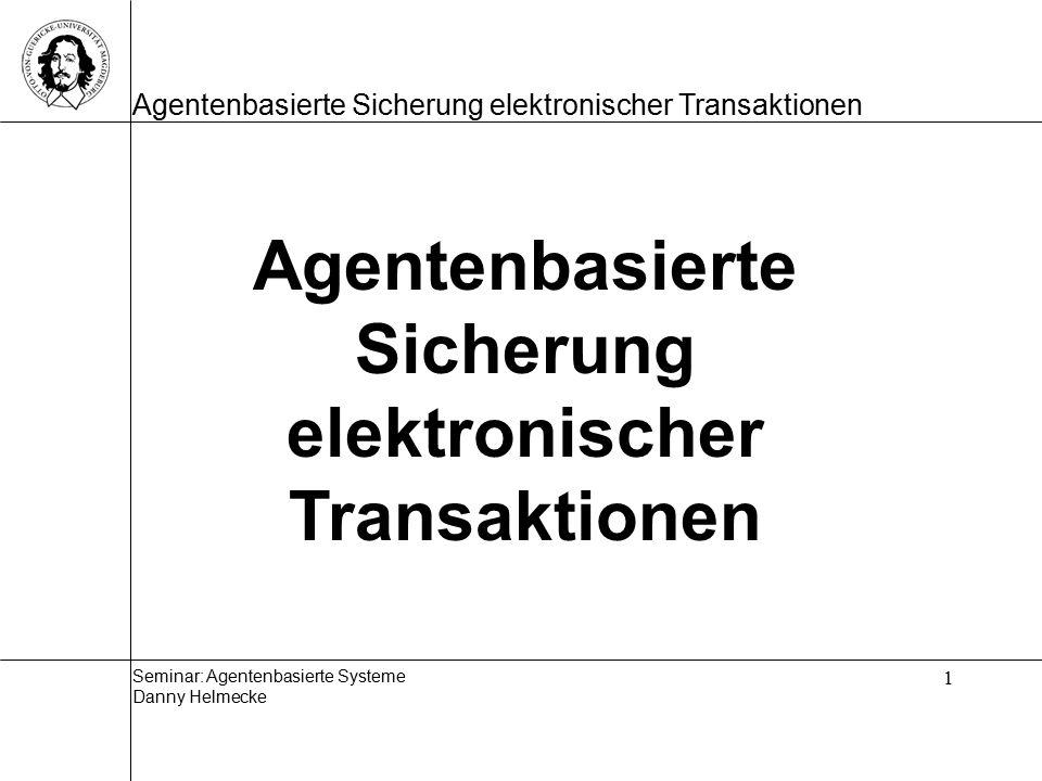 Seminar: Agentenbasierte Systeme Danny Helmecke Agentenbasierte Sicherung elektronischer Transaktionen 2 Gliederung des Vortrages: 1.