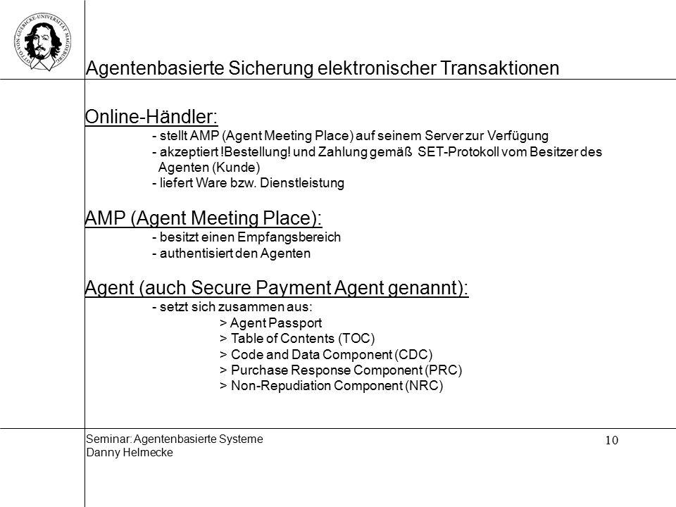 Seminar: Agentenbasierte Systeme Danny Helmecke Agentenbasierte Sicherung elektronischer Transaktionen 10 Online-Händler: - stellt AMP (Agent Meeting Place) auf seinem Server zur Verfügung - akzeptiert !Bestellung.