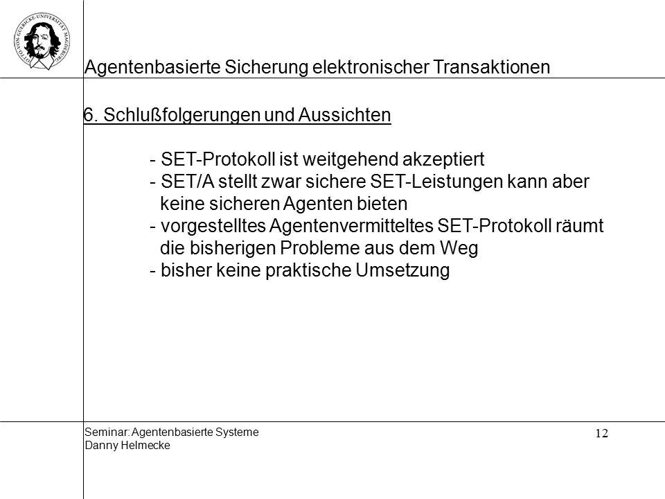 Seminar: Agentenbasierte Systeme Danny Helmecke Agentenbasierte Sicherung elektronischer Transaktionen 12 6.