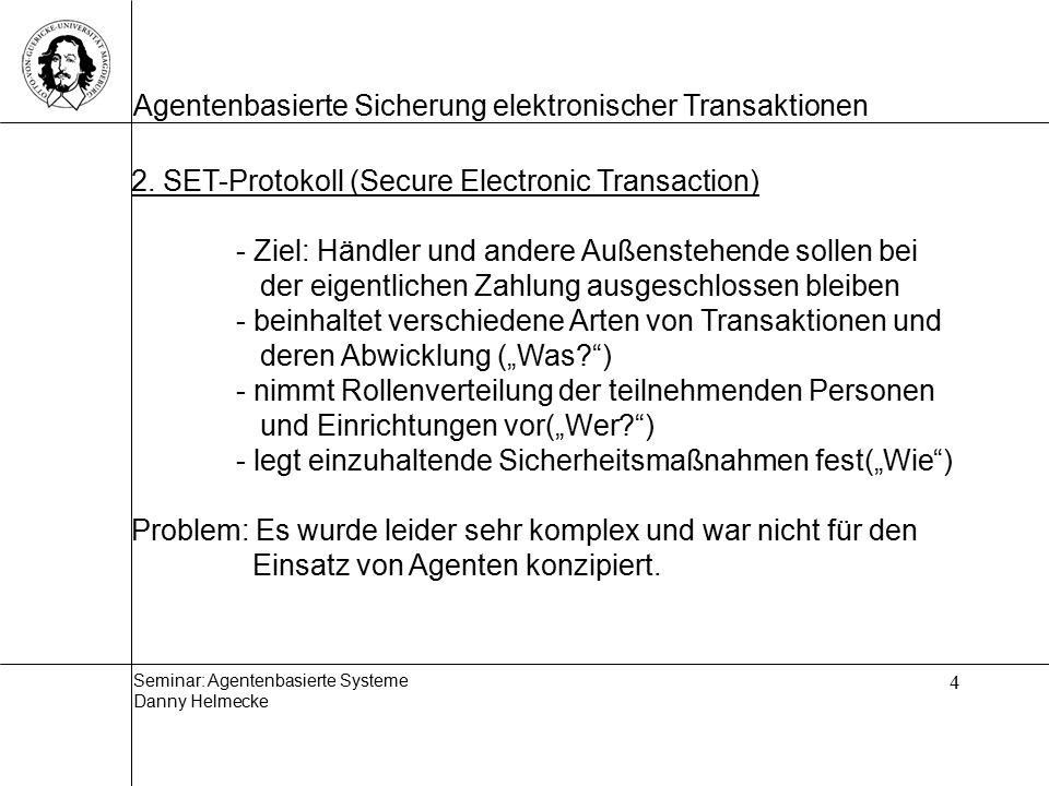 Seminar: Agentenbasierte Systeme Danny Helmecke Agentenbasierte Sicherung elektronischer Transaktionen 4 2.