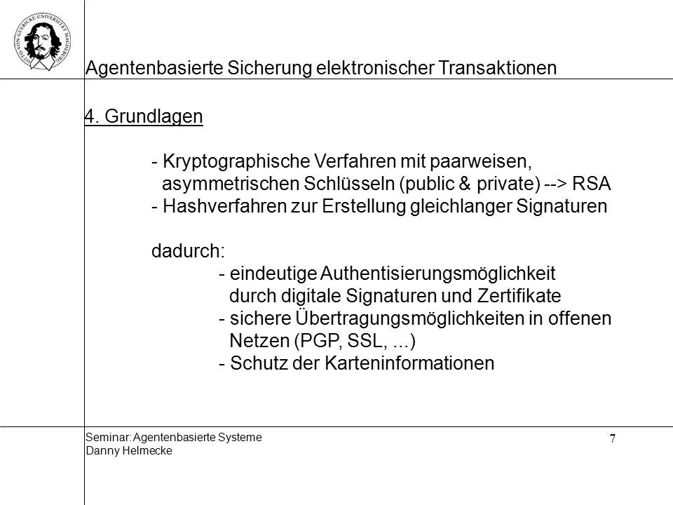 Seminar: Agentenbasierte Systeme Danny Helmecke Agentenbasierte Sicherung elektronischer Transaktionen 7 4.