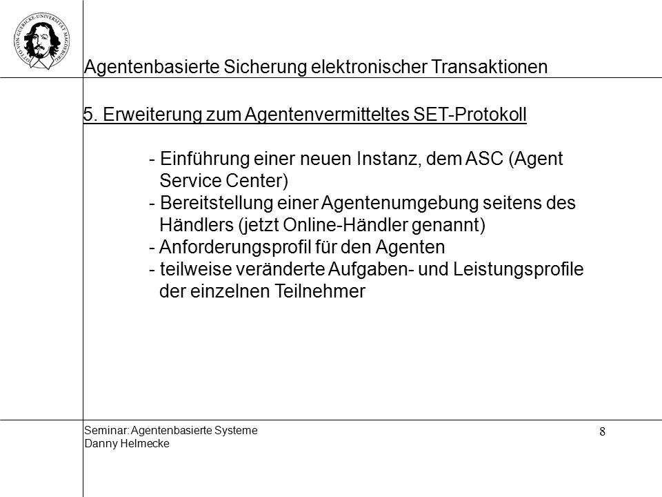 Seminar: Agentenbasierte Systeme Danny Helmecke Agentenbasierte Sicherung elektronischer Transaktionen 9 5.1.