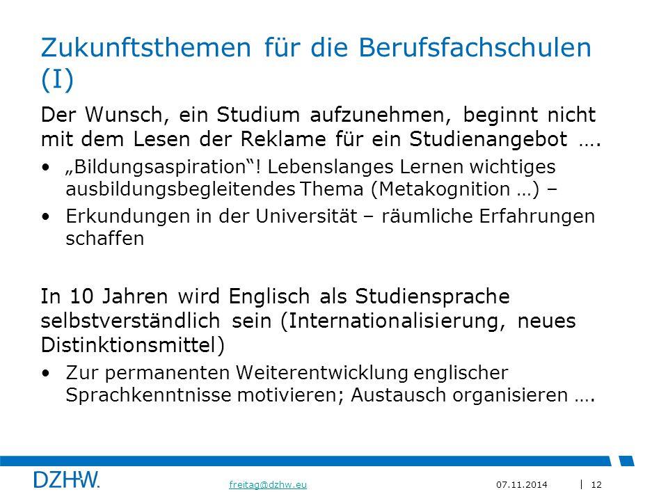 12 freitag@dzhw.eufreitag@dzhw.eu07.11.2014 Zukunftsthemen für die Berufsfachschulen (I) Der Wunsch, ein Studium aufzunehmen, beginnt nicht mit dem Lesen der Reklame für ein Studienangebot ….