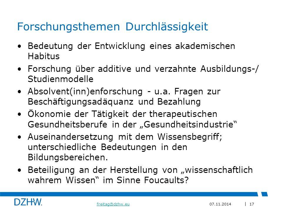 17 freitag@dzhw.eufreitag@dzhw.eu07.11.2014 Forschungsthemen Durchlässigkeit Bedeutung der Entwicklung eines akademischen Habitus Forschung über additive und verzahnte Ausbildungs-/ Studienmodelle Absolvent(inn)enforschung - u.a.
