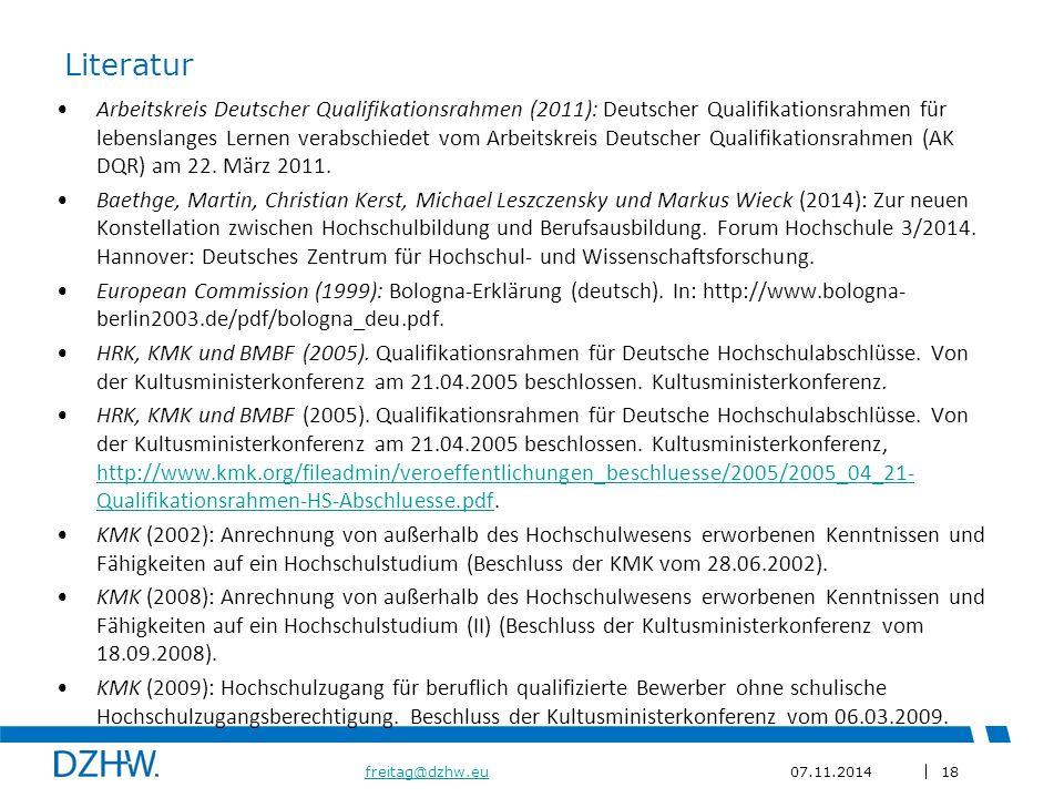 18 freitag@dzhw.eufreitag@dzhw.eu07.11.2014 Literatur Arbeitskreis Deutscher Qualifikationsrahmen (2011): Deutscher Qualifikationsrahmen für lebenslanges Lernen verabschiedet vom Arbeitskreis Deutscher Qualifikationsrahmen (AK DQR) am 22.
