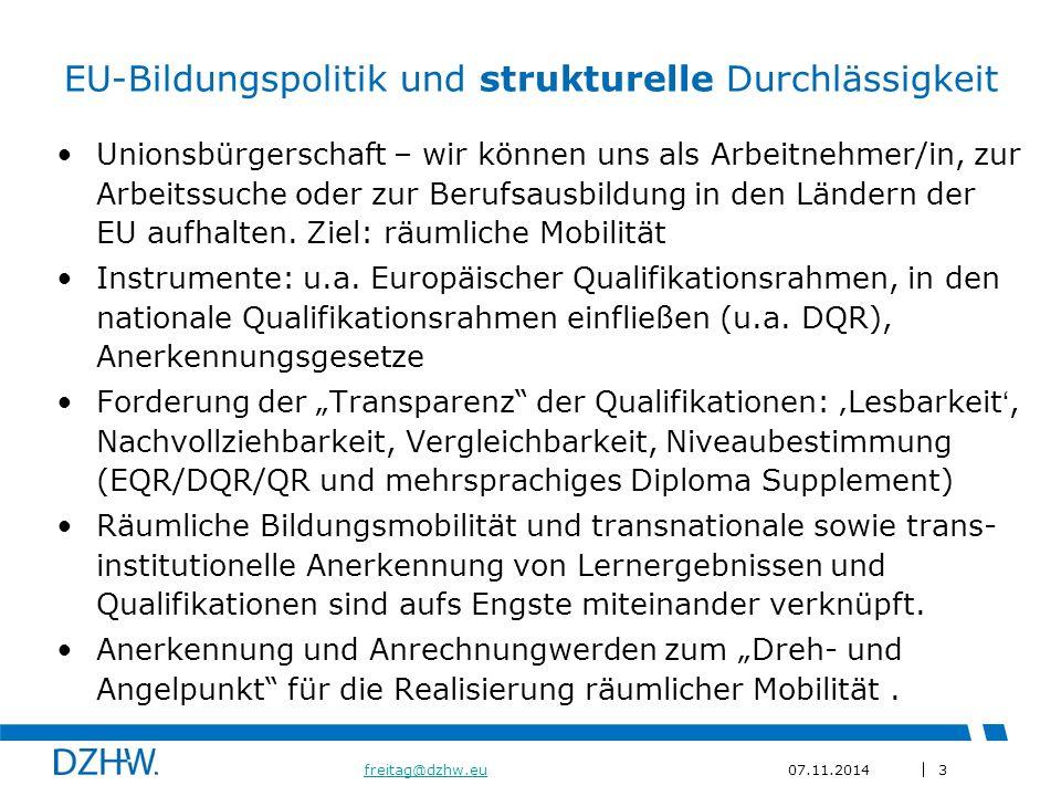 3 freitag@dzhw.eufreitag@dzhw.eu07.11.2014 EU-Bildungspolitik und strukturelle Durchlässigkeit Unionsbürgerschaft – wir können uns als Arbeitnehmer/in, zur Arbeitssuche oder zur Berufsausbildung in den Ländern der EU aufhalten.