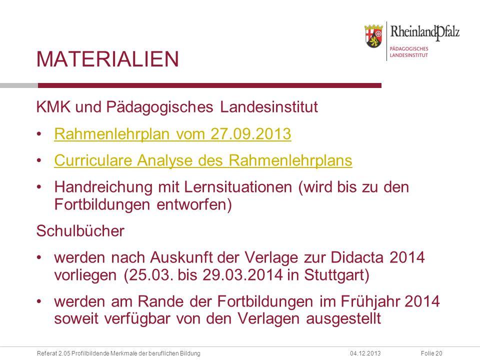 Folie 20Referat 2.05 Profilbildende Merkmale der beruflichen Bildung04.12.2013 MATERIALIEN KMK und Pädagogisches Landesinstitut Rahmenlehrplan vom 27.