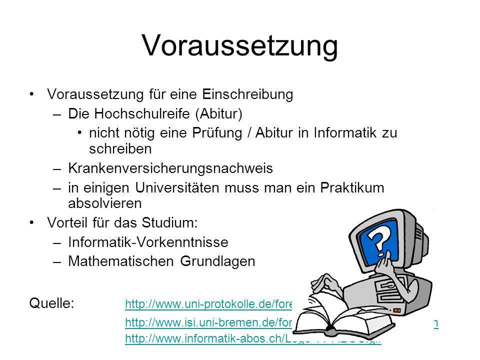 Voraussetzung Voraussetzung für eine Einschreibung –Die Hochschulreife (Abitur) nicht nötig eine Prüfung / Abitur in Informatik zu schreiben –Krankenv