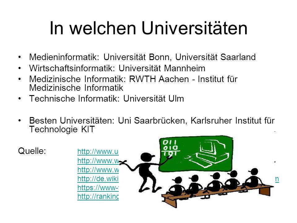 In welchen Universitäten Medieninformatik: Universität Bonn, Universität Saarland Wirtschaftsinformatik: Universität Mannheim Medizinische Informatik:
