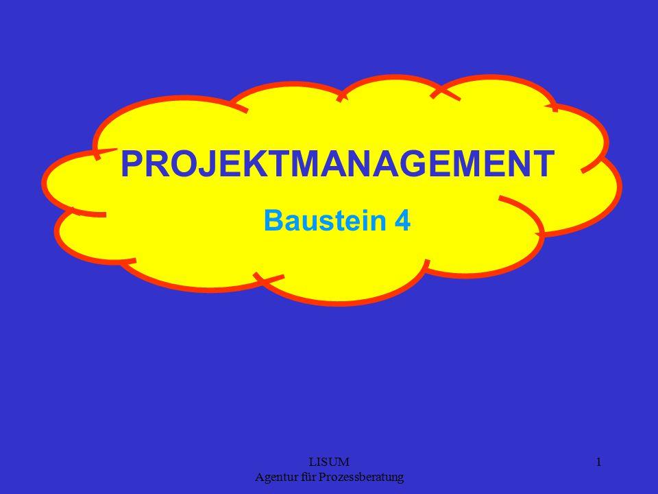 LISUM Agentur für Prozessberatung 1 PROJEKTMANAGEMENT Baustein 4