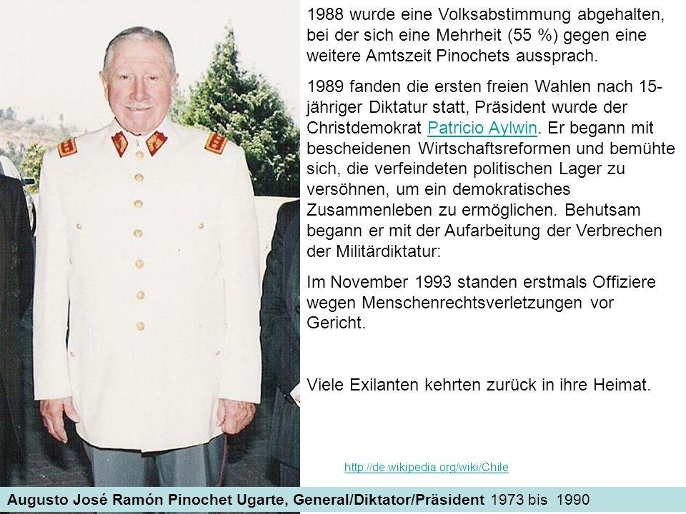 Augusto José Ramón Pinochet Ugarte, General/Diktator/Präsident 1973 bis 1990 1988 wurde eine Volksabstimmung abgehalten, bei der sich eine Mehrheit (5