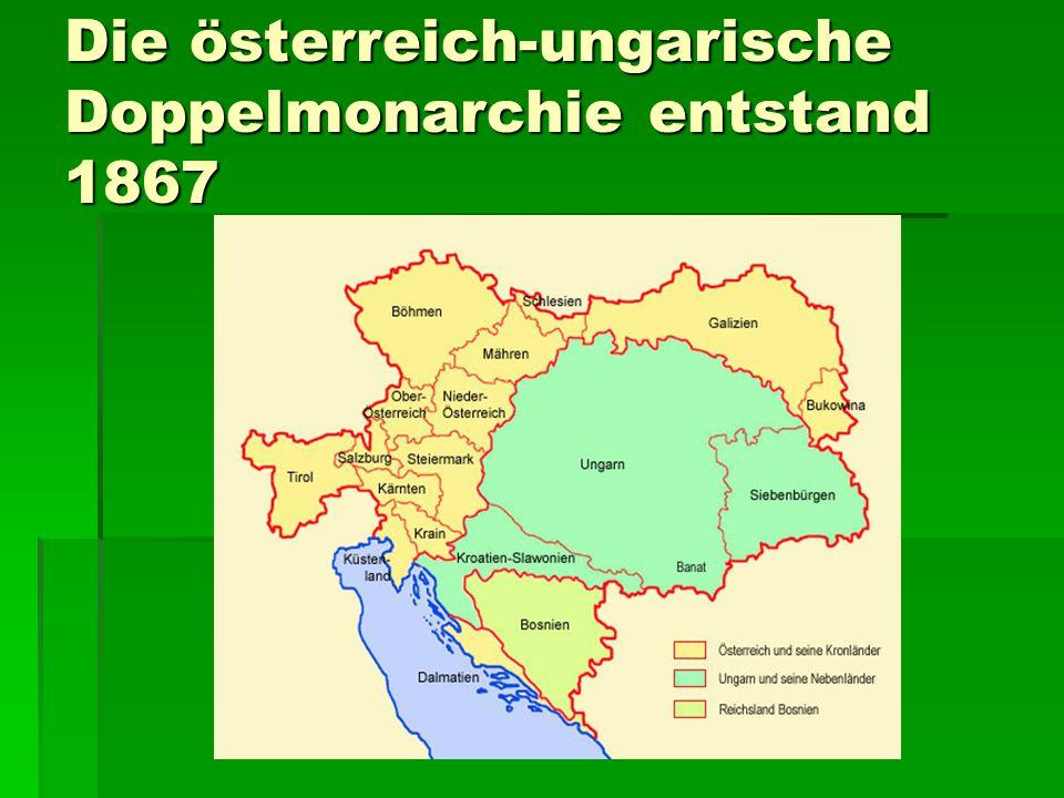 Die österreich-ungarische Doppelmonarchie entstand 1867