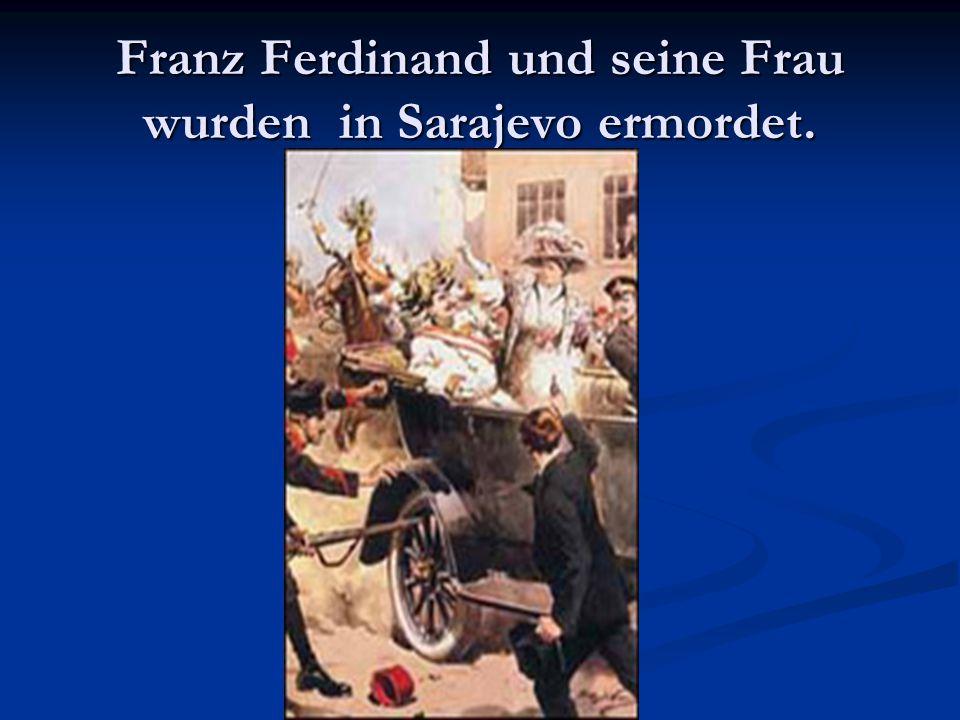 Franz Ferdinand und seine Frau wurden in Sarajevo ermordet.