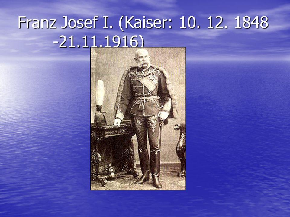 Franz Josef I. (Kaiser: 10. 12. 1848 -21.11.1916)