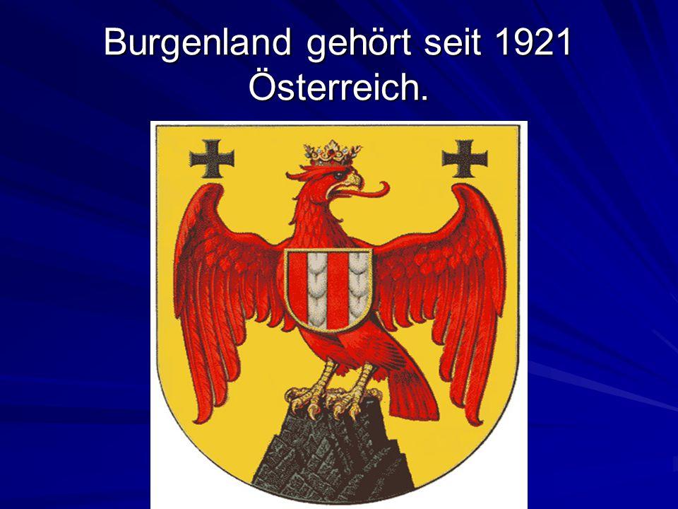 Burgenland gehört seit 1921 Österreich.