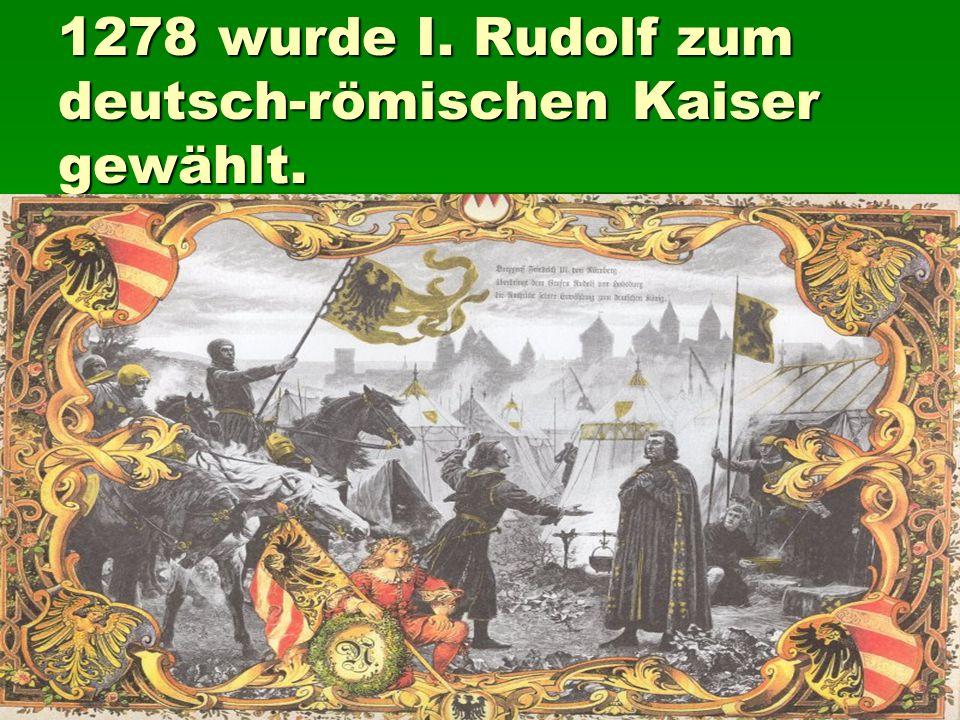 1278 wurde I. Rudolf zum deutsch-römischen Kaiser gewählt.