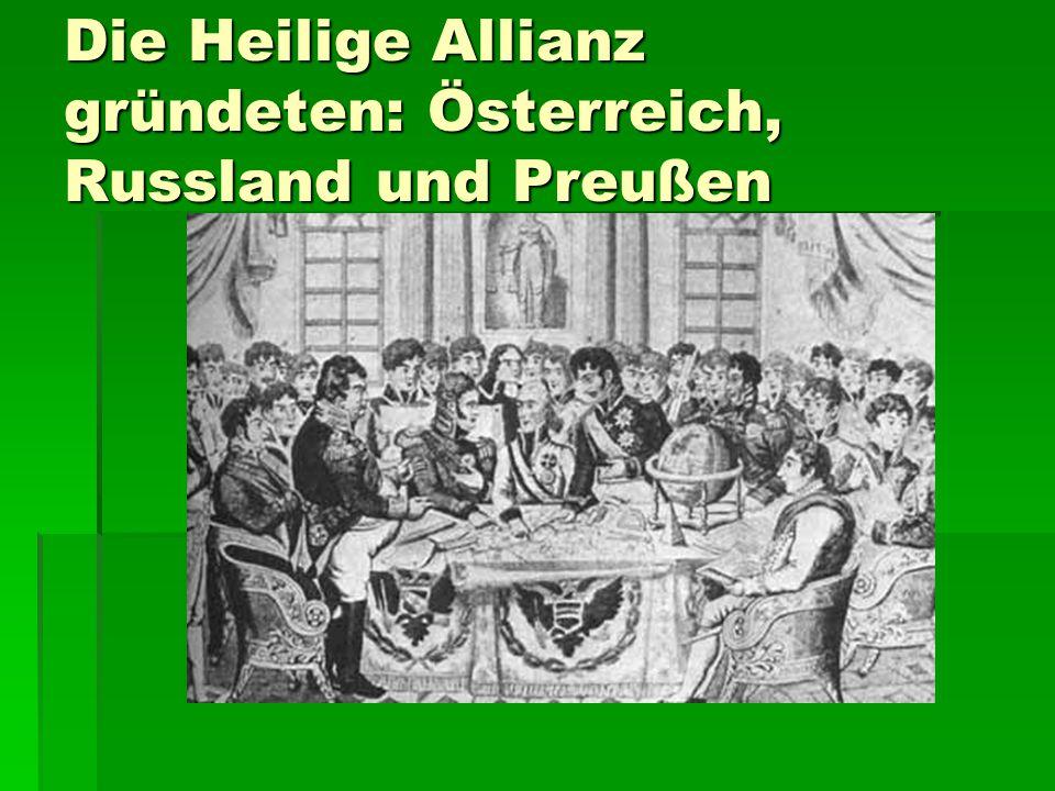 Die Heilige Allianz gründeten: Österreich, Russland und Preußen