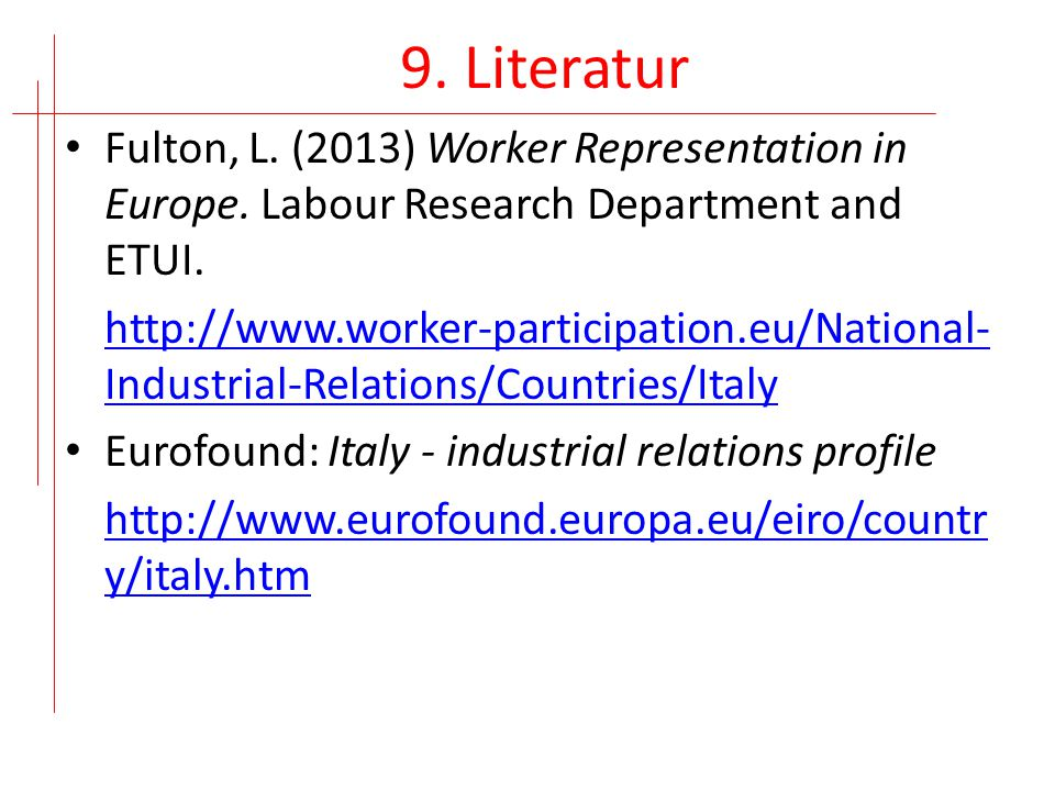 9. Literatur Fulton, L. (2013) Worker Representation in Europe. Labour Research Department and ETUI. http://www.worker-participation.eu/National- Indu