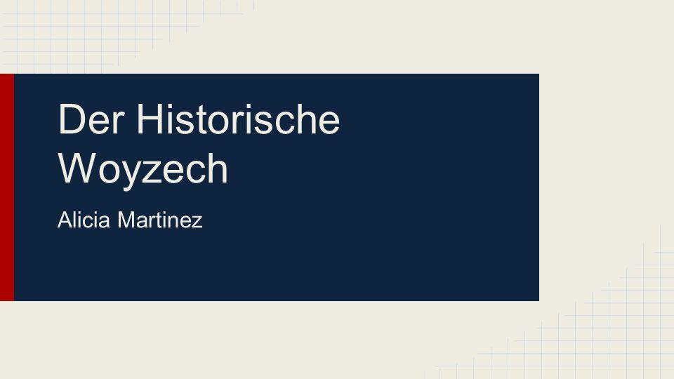 Der Historische Woyzech Alicia Martinez
