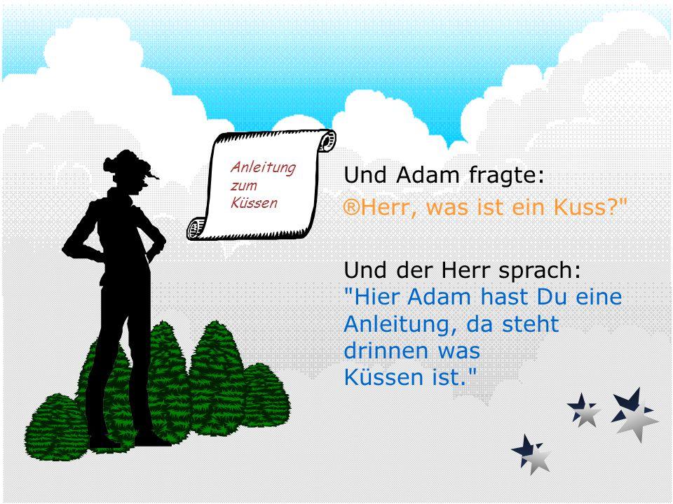 Und Adam fragte: ® Herr, was ist ein Kuss? Und der Herr sprach: Hier Adam hast Du eine Anleitung, da steht drinnen was Küssen ist. Anleitung zum Küssen