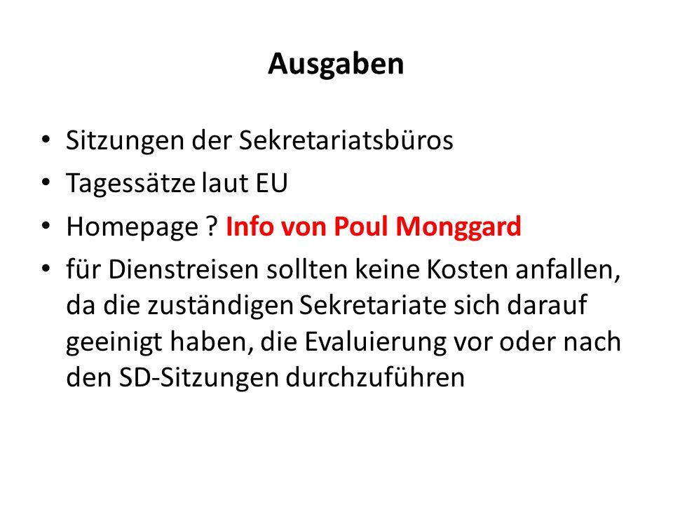 Ausgaben Sitzungen der Sekretariatsbüros Tagessätze laut EU Homepage ? Info von Poul Monggard für Dienstreisen sollten keine Kosten anfallen, da die z